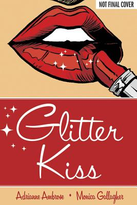 Glitter Kiss, Adrianne Ambrose, Monica Gallagher