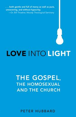 Image for Love Into Light: The Gospel, The Homosexual and The Church