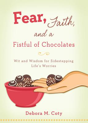 Image for Fear, Faith, and A Fistful Of Chocolate