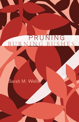 Pruning Burning Bushes:, Sarah M. Wells
