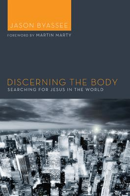 Discerning the Body: Searching for Jesus in the World, Jason Byassee