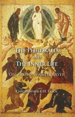 The Philokalia and the Inner Life: On Passions and Prayer, Cook, Christopher C. H.