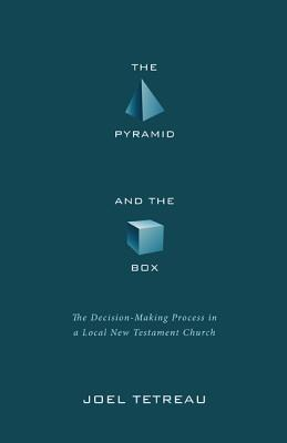 Image for The Pyramid and the Box: The Decision-Making Process in a Local New Testament Church