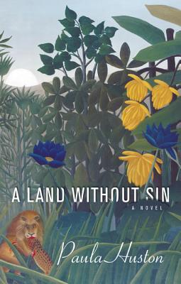 A Land Without Sin: A Novel, Paula Huston