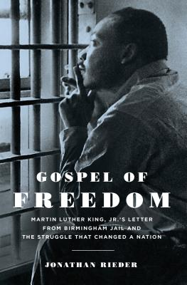 Image for Gospel of Freedom: Martin Luther King, Jr.'s Letter from Birmingham Jail and the Struggle That Changed a Nation
