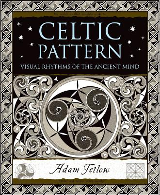 Celtic Pattern: Visual Rhythms of the Ancient Mind (Wooden Books), Adam Tetlow