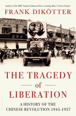 The Tragedy of Liberation: A History of the Chinese Revolution 1945-1957, Frank Dik�tter