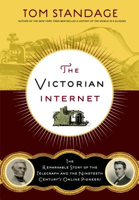 VICTORIAN INTERNET : THE REMARKABLE S, TOM STANDAGE