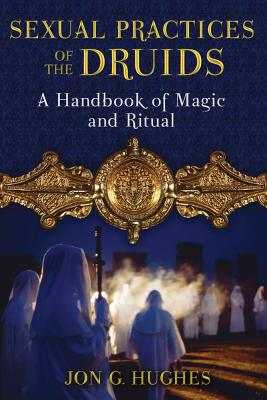 Image for Sexual Practices of the Druids: A Handbook of Magic and Ritual