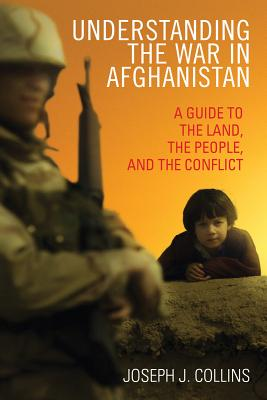 Image for Understanding the War in Afghanistan: A Guide to the Land, the People, and the Conflict