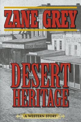 Desert Heritage: A Western Story, Grey, Zane