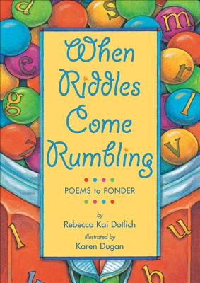 When Riddles Come Rumbling: Poems to Ponder, Dotlich, Rebecca Kai