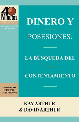 Dinero y Posesiones: La Busqueda del Contentamiento / Money and Possessions: The Quest for Contentment (40 Minute Bible Studies) (Spanish Edition), Arthur, Kay; Arthur, David