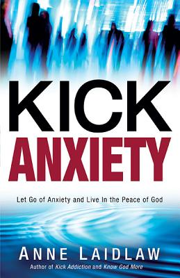 Kick Anxiety: Let Go of Anxiety and Live In the Peace of God, Laidlaw, Anne