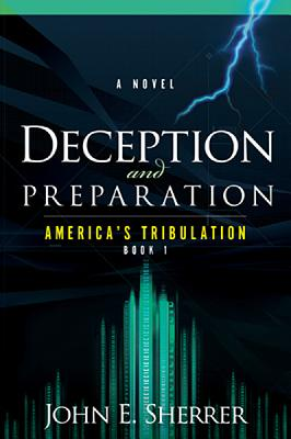 Deception and Preparation: A Novel (America's Tribulation), Sherrer, John