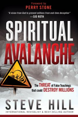 Spiritual Avalanche: The Threat of False Teachings that Could Destroy Millions, Hill, Steve