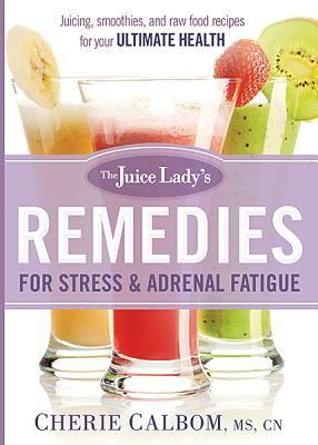 "Image for ""The Juice Lady's Remedies for Stress and Adrenal Fatigue: Juices, Smoothies, and Living Foods Recip"""