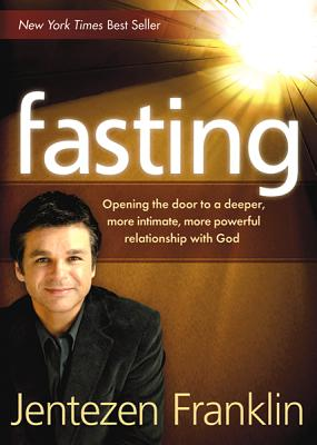 Image for Fasting: Opening the Door to a Deeper, More Intimate, More Powerful Relationship With God