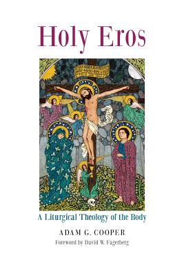 Image for Holy Eros: A Liturgical Theology of the Body