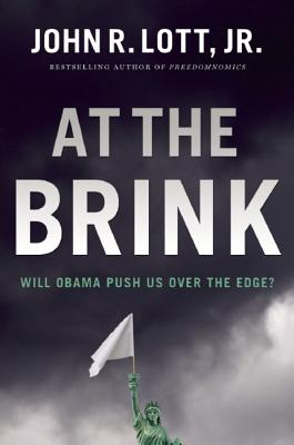 At the Brink: Will Obama Push Us Over the Edge?, Lott Jr., John R.