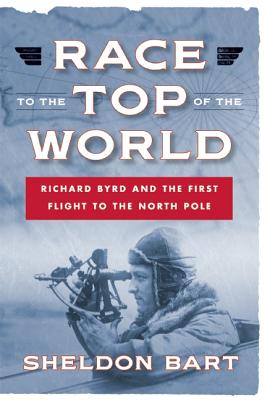 Image for Race to the Top of the World: Richard Byrd and the First Flight to the North Pole