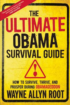 The Ultimate Obama Survival Guide: How to Survive, Thrive, and Prosper During Obamageddon, Root, Wayne Allyn
