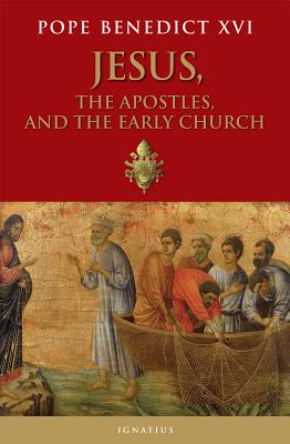 Jesus, the Apostles, and the Early Church, Pope Benedict XVI