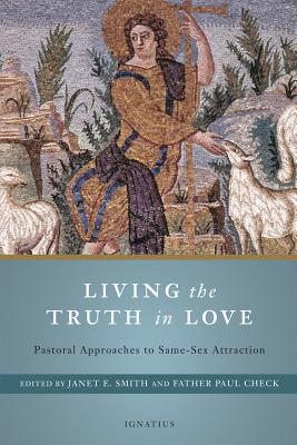Image for Living the Truth in Love: Pastoral Approaches to Same Sex Attraction