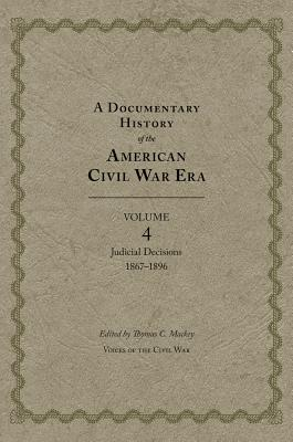 Image for A Documentary History of the American Civil War Era: Judicial Decisions, 1867?1896 (Voices of the Civil War)