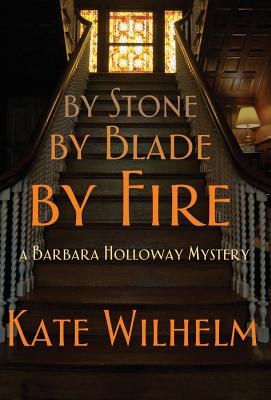 By Stone, by Blade, by Fire (Barbara Holloway Novels), Wilhelm, Kate