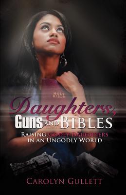 Daughters, Guns, and Bibles, Gullett, Carolyn