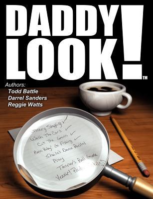 DADDY LOOK!, Battle, Todd; Sanders, Darrel; Watts, Reggie
