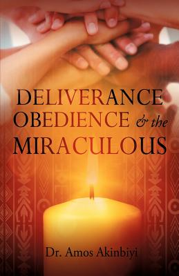 Image for DELIVERANCE, OBEDIENCE & the MIRACULOUS