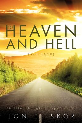 To Heaven and Hell (and Back), Skor, Jon E.