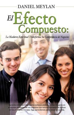 El Efecto Compuesto (Spanish Edition), Meylan, Daniel