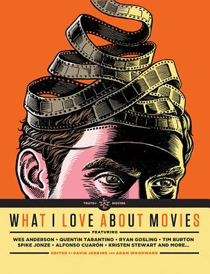 Image for What I Love About Movies: An Illustrated Compendium