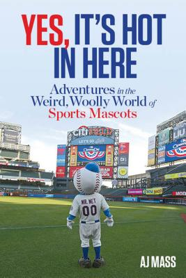 Image for Yes, It's Hot in Here: Adventures in the Weird, Woolly World of Sports Mascots