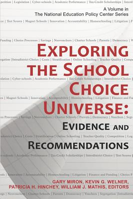 Image for EXPLORING THE SCHOOL CHOICE UNIVERSE: EVIDENCE AND RECOMMENDATIONS A VOLUME IN THE NATIONAL EDUCATION POLICY CENTER SERIES
