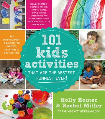 Image for 101 Kids Activities That Are the Bestest, Funnest Ever!: The Entertainment Solution for Parents, Relatives & Babysitters!