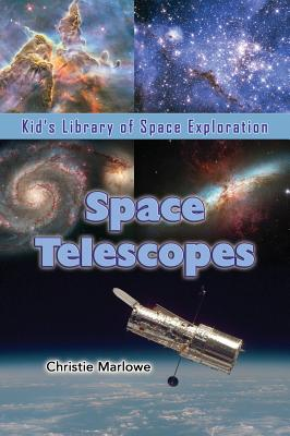 Space Telescopes (Kid's Library of Space Exploration), Marlowe, Christie