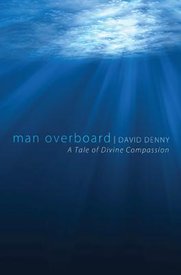 Man Overboard: A Tale of Divine Compassion, Poems, David Denny