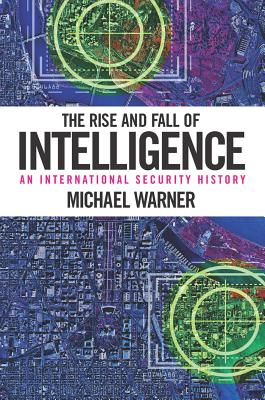 Image for The Rise and Fall of Intelligence: An International Security History