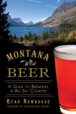 Montana Beer: A Guide to Breweries in Big Sky Country (American Palate), Newhouse, Ryan
