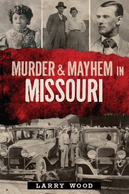 Murder & Mayhem in Missouri, Wood, Larry