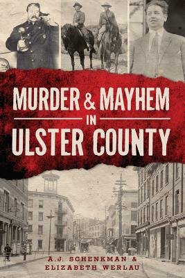 Image for Murder and Mayhem in Ulster County (Murder & Mayhem)