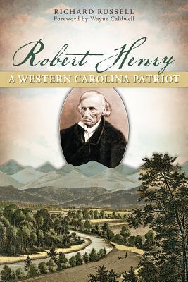 Robert Henry:: A Western Carolina Patriot, Richard Russell