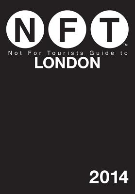 Not For Tourists Guide to London 2014 (Not for Tourists Guidebook), Not For Tourists
