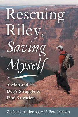 Image for Rescuing Riley, Saving Myself: A Man and His Dog's Struggle to Find Salvation