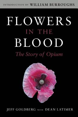 Flowers in the Blood: The Story of Opium, Goldberg, Jeff
