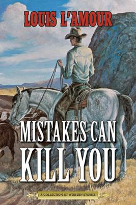 Image for Mistakes Can Kill You: A Collection of Western Stories
